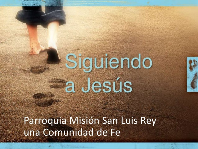 Siguiendo a Jesús Parroquia Misión San Luis Rey una Comunidad de Fe
