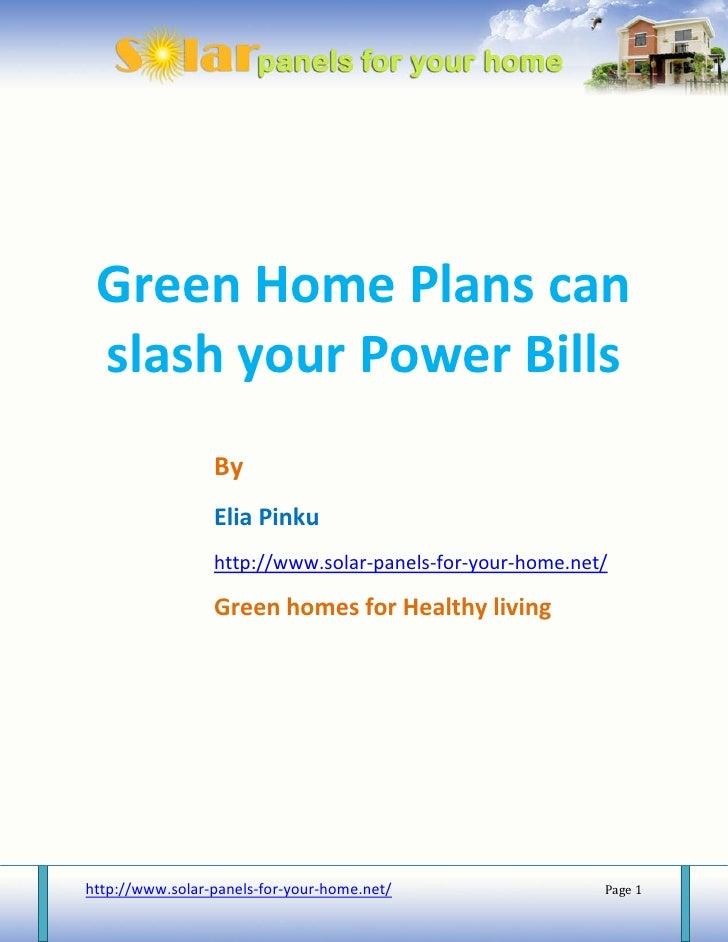 Green Home Plans can slash your Power Bills                 By                 Elia Pinku                 http://www.solar...