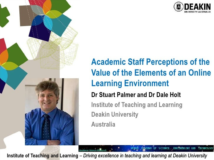 Academic Staff Perceptions of the Value of the Elements of an Online Learning Environment<br />Dr Stuart Palmer and Dr Dal...
