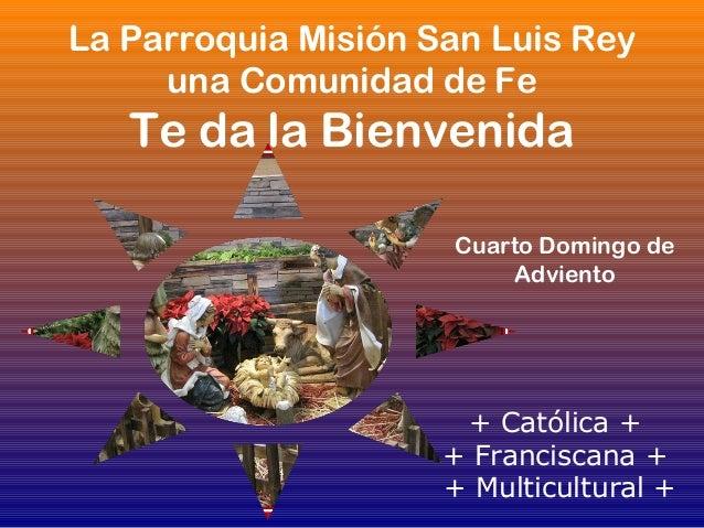 La Parroquia Misión San Luis Rey una Comunidad de Fe  Te da la Bienvenida Cuarto Domingo de Adviento  + Católica + + Franc...