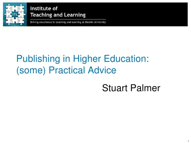 Publishing in Higher Education:(some) Practical Advice                    Stuart Palmer                                    1