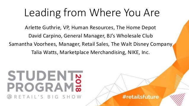 Leading from Where You Are Arlette Guthrie, VP, Human Resources, The Home Depot David Carpino, General Manager, BJ's Whole...