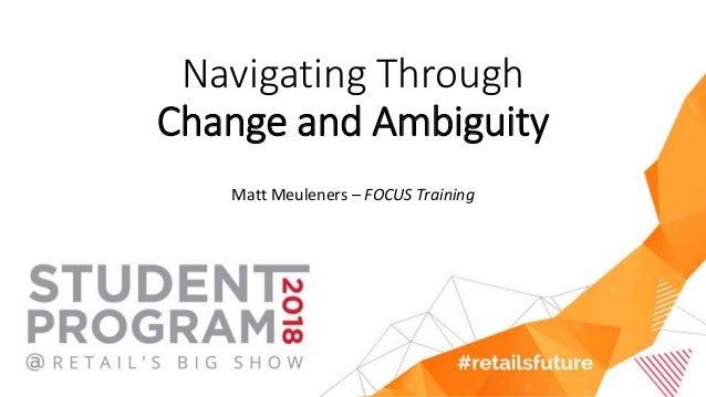 Navigating Through Change and Ambiguity Matt Meuleners – FOCUS Training