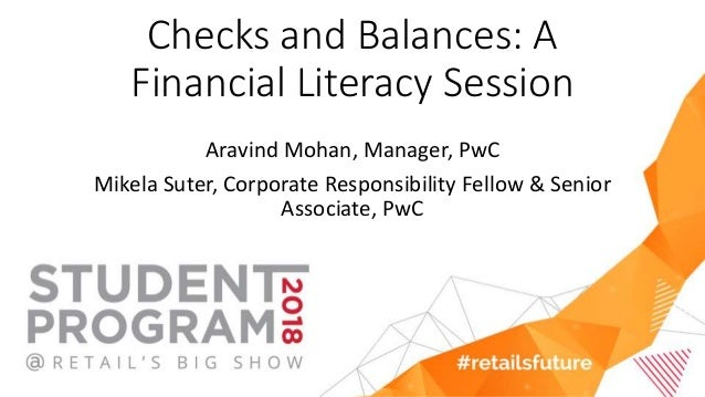 Checks and Balances: A Financial Literacy Session Aravind Mohan, Manager, PwC Mikela Suter, Corporate Responsibility Fello...