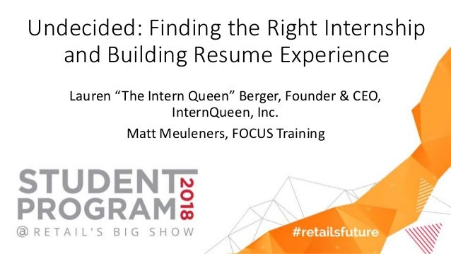 "Undecided: Finding the Right Internship and Building Resume Experience Lauren ""The Intern Queen"" Berger, Founder & CEO, In..."