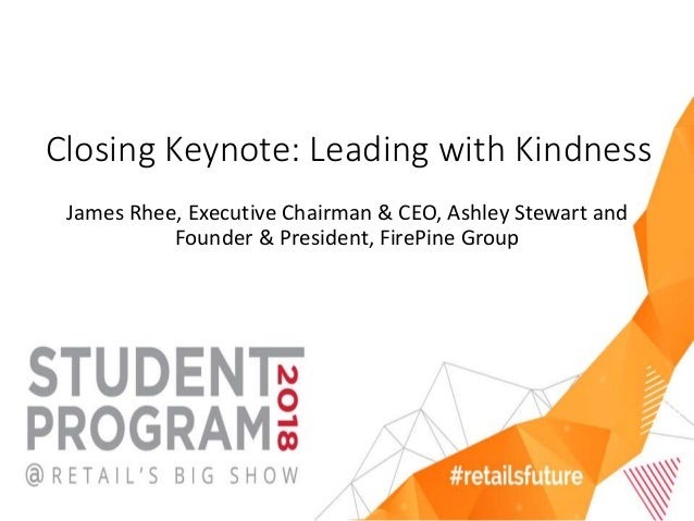 Closing Keynote: Leading with Kindness James Rhee, Executive Chairman & CEO, Ashley Stewart and Founder & President, FireP...