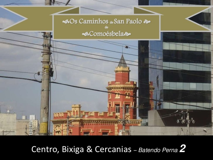 Os Caminhos de San Paolo <br />de <br />Comoésbela<br />Centro, Bixiga & Cercanias – Batendo Perna 2<br />
