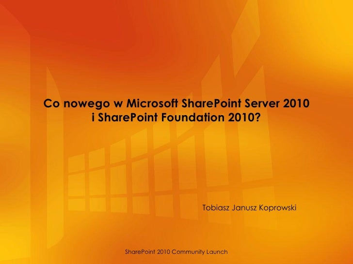 Co nowego w Microsoft SharePoint Server 2010        i SharePoint Foundation 2010?                                         ...