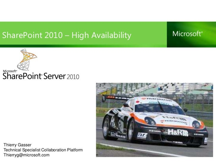 SharePoint 2010 – High AvailabilityThierry GasserTechnical Specialist Collaboration PlatformThierryg@microsoft.com