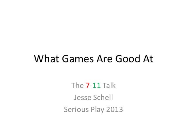 What Games Are Good At The 7-11 Talk Jesse Schell Serious Play 2013
