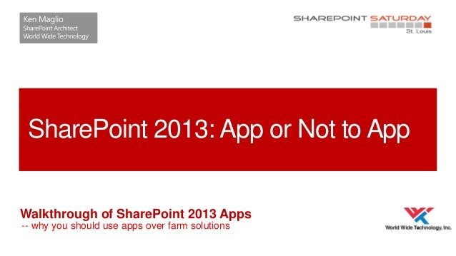 SharePoint 2013: App or Not to App  Walkthrough of SharePoint 2013 Apps -- why you should use apps over farm solutions