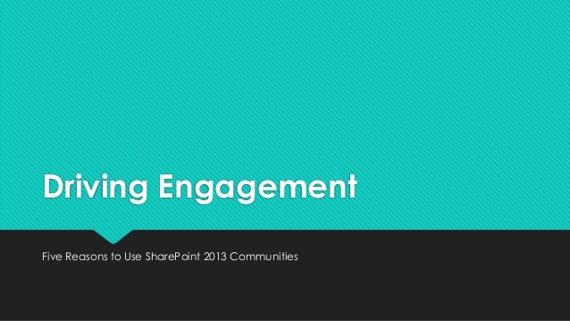 Driving Engagement Five Reasons to Use SharePoint 2013 Communities