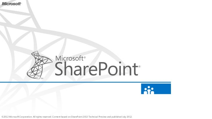©2012 Microsoft Corporation. All rights reserved. Content based on SharePoint 2013 Technical Preview and published July 20...
