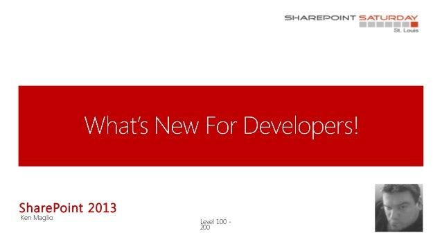 SharePoint 2013Ken Maglio                  Level 100 -                  200