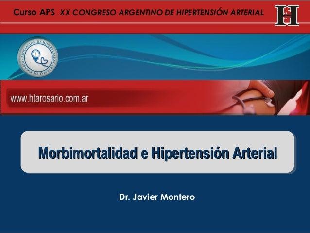 Curso APS XX CONGRESO ARGENTINO DE HIPERTENSIÓN ARTERIAL  Morbimortalidad e Hipertensión Arterial Morbimortalidad e Hipert...