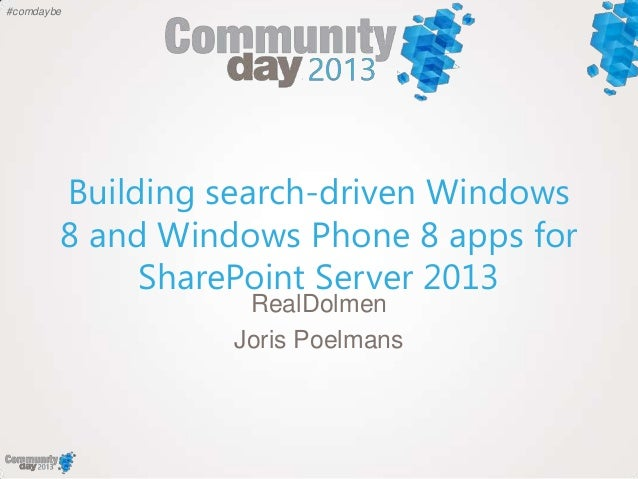 #comdaybeBuilding search-driven Windows8 and Windows Phone 8 apps forSharePoint Server 2013RealDolmenJoris Poelmans