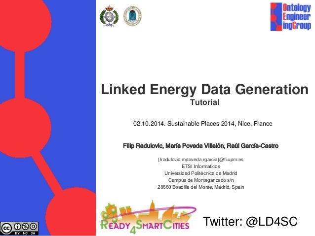Linked Energy Data Generation Tutorial Filip Radulovic, María Poveda Villalón, Raúl García-Castro {fradulovic,mpoveda,rgar...