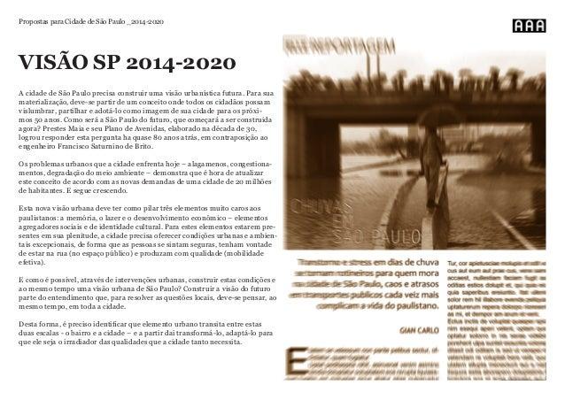 VISÃO SP 2014-2020 A cidade de São Paulo precisa construir uma visão urbanística futura. Para sua materialização, deve-se ...