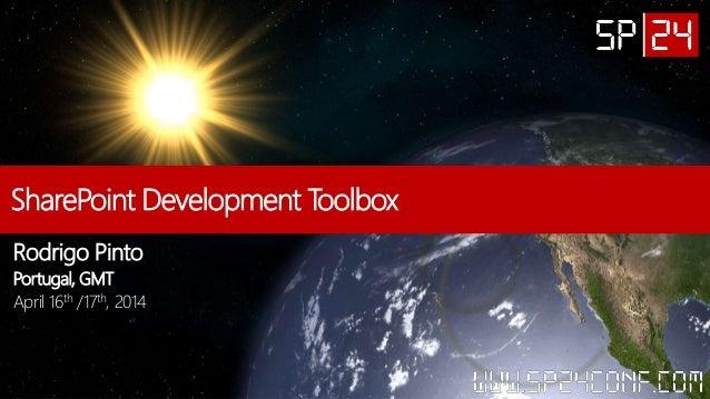 SharePoint Development Toolbox Rodrigo Pinto Portugal, GMT April 16th /17th, 2014