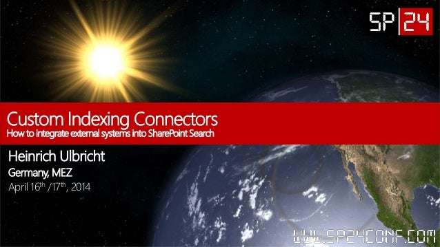 Custom Indexing Connectors How to integrate external systems into SharePoint Search Heinrich Ulbricht Germany, MEZ April 1...