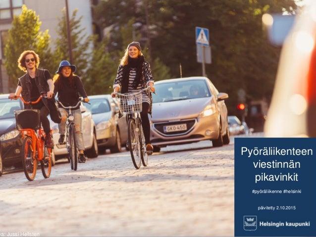 Pyöräliikenteen viestinnän pikavinkit #pyöräliikenne #helsinki päivitetty 2.10.2015 va: Jussi Hellsten