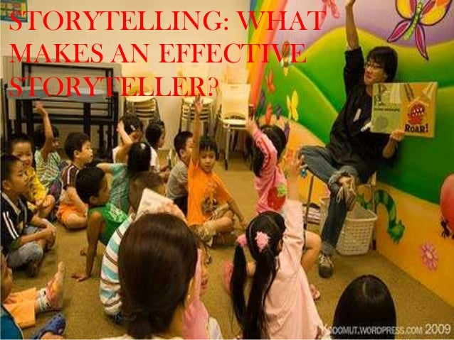 STORYTELLING: WHAT MAKES AN EFFECTIVE STORYTELLER?