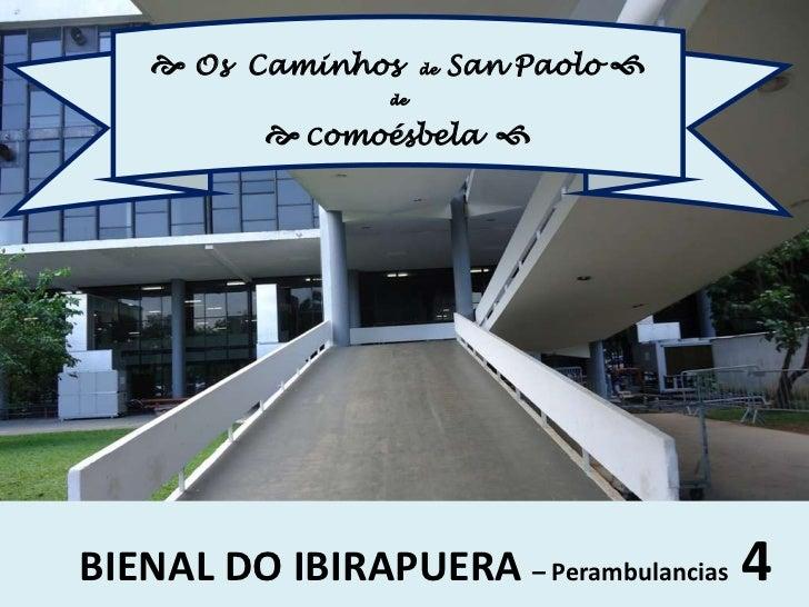 Os  Caminhos  de  San Paolo <br />de<br />Comoésbela<br />BIENAL DO IBIRAPUERA – Perambulancias4<br />