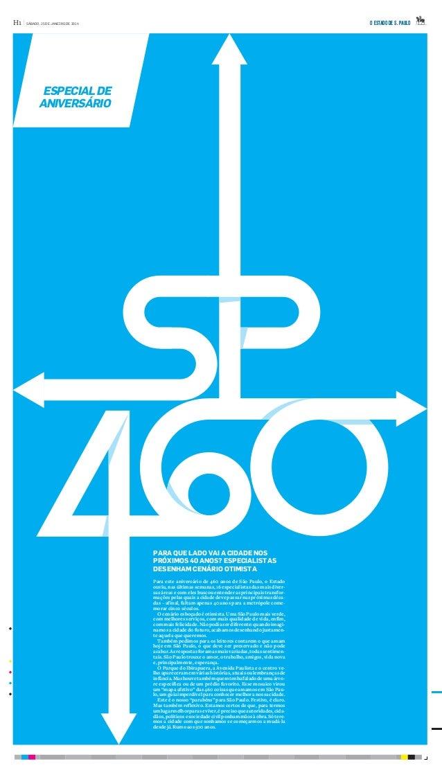 ESPECIALDE ANIVERSÁRIO Para este aniversário de 460 anos de São Paulo, o Estado ouviu, nas últimas semanas, 16 especialist...