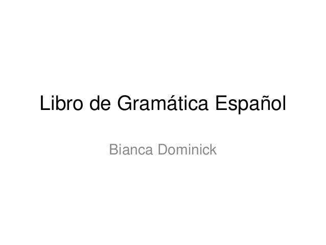 Libro de Gramática Español       Bianca Dominick