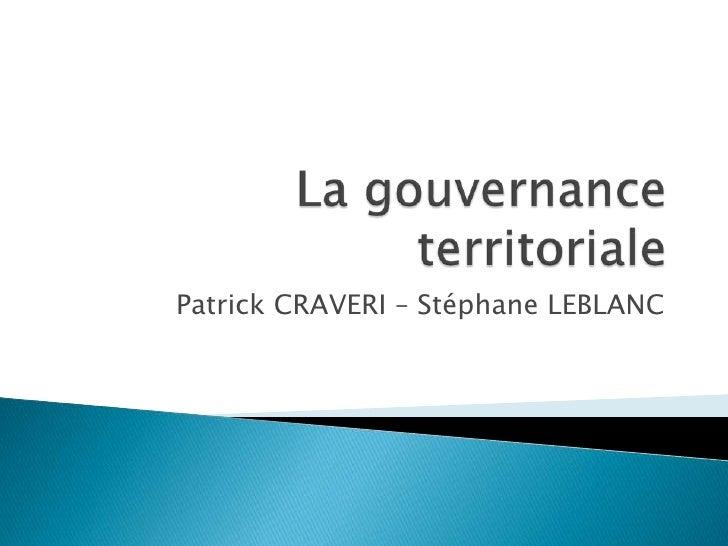 La gouvernance territoriale<br />Patrick CRAVERI – Stéphane LEBLANC<br />