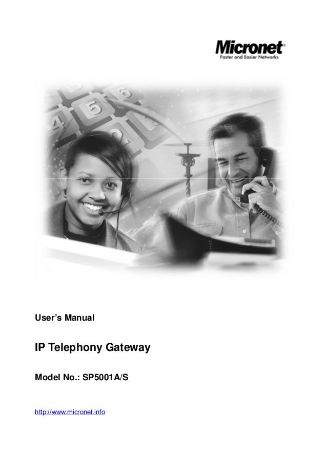 User's Manual IP Telephony Gateway Model No.: SP5001A/S http://www.micronet.info