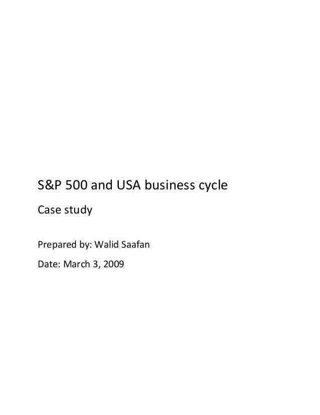 S&P 500 and USA business cycle Case study Prepared by: Walid Saafan Date: March 3, 2009