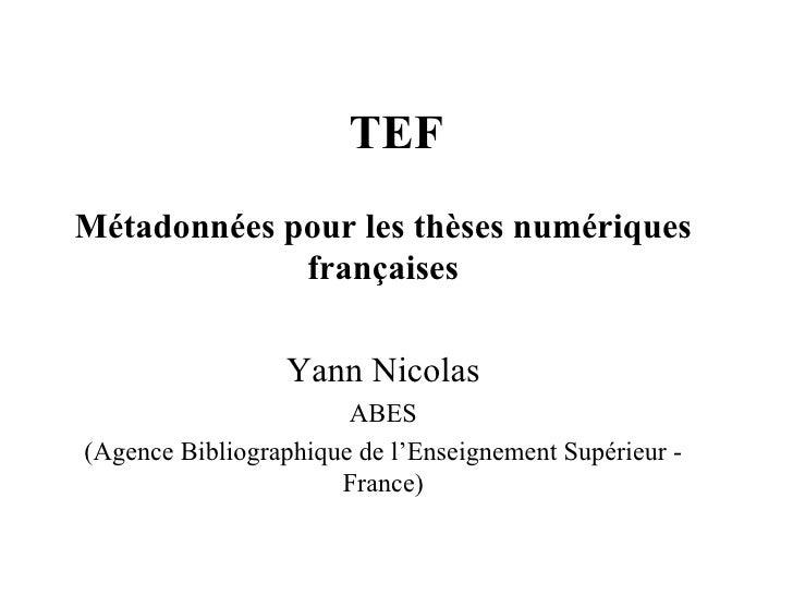 TEF Métadonnées pour les thèses numériques françaises Yann Nicolas ABES (Agence Bibliographique de l'Enseignement Supérieu...