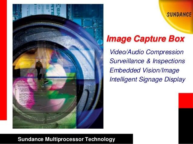 Sundance Multiprocessor Technology Image Capture Box Video/Audio Compression Surveillance & Inspections Embedded Vision/Im...