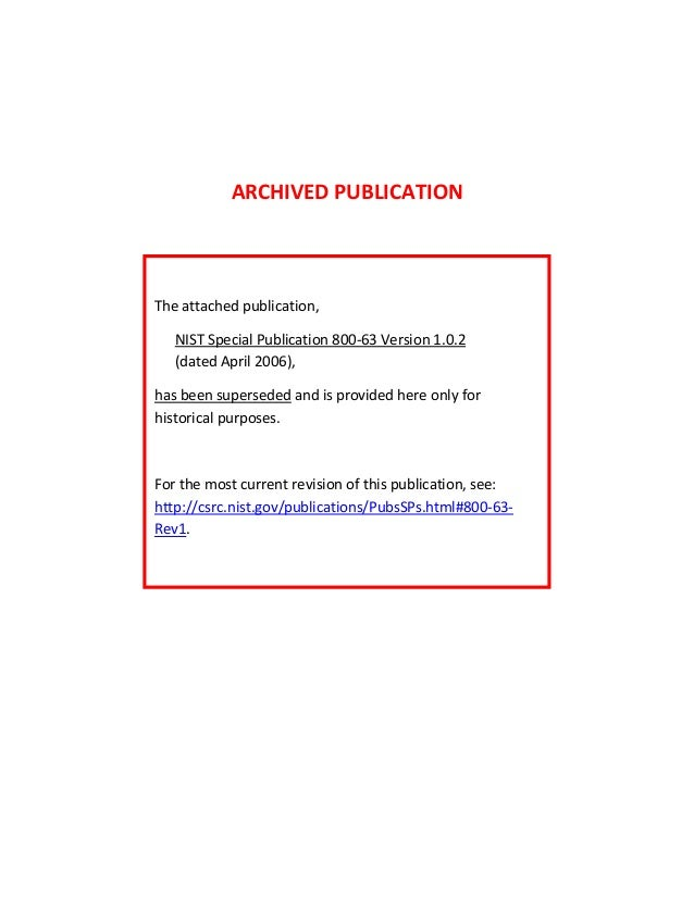 ARCHIVED PUBLICATIONThe attached publication,   NIST Special Publication 800-63 Version 1.0.2   (dated April 2006),has bee...