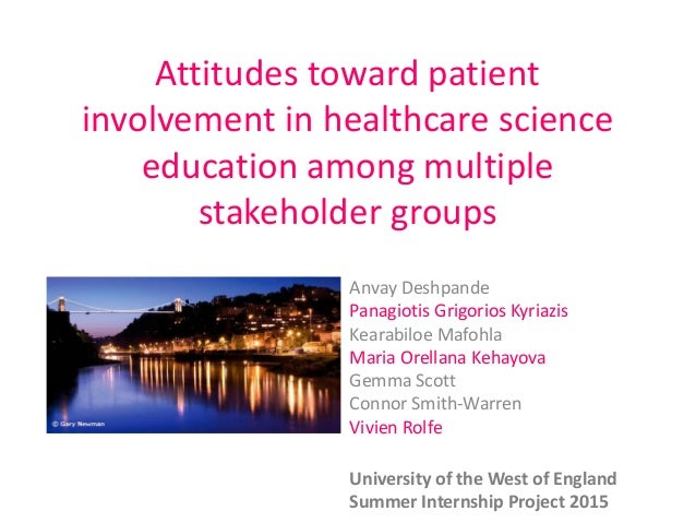 Attitudes toward patient involvement in healthcare science education among multiple stakeholder groups Anvay Deshpande Pan...