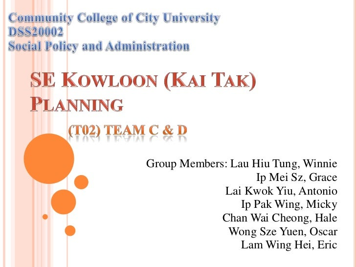 Community College of City University<br />DSS20002<br />Social Policy and Administration<br />SE Kowloon (Kai Tak) Plannin...
