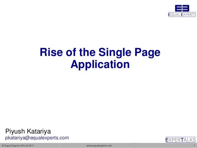 Rise of the Single Page                                    Application  Piyush Katariya  pkatariya@equalexperts.com© Equal...