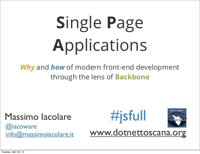 Single PageApplicationsWhy and how of modern front-end developmentthrough the lens of Backbonewww.dotnettoscana.org#jsfull...