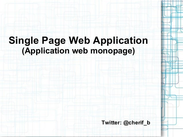Single Page Web Application (Application web monopage)  Twitter: @cherif_b