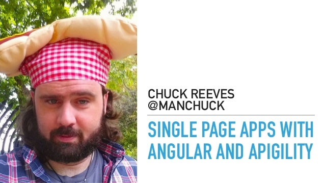 SINGLE PAGE APPS WITH ANGULAR AND APIGILITY CHUCK REEVES @MANCHUCK