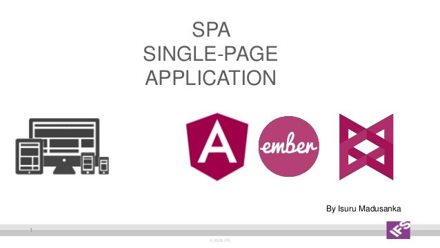 SPA SINGLE-PAGE APPLICATION © 2009 IFS 1 By Isuru Madusanka