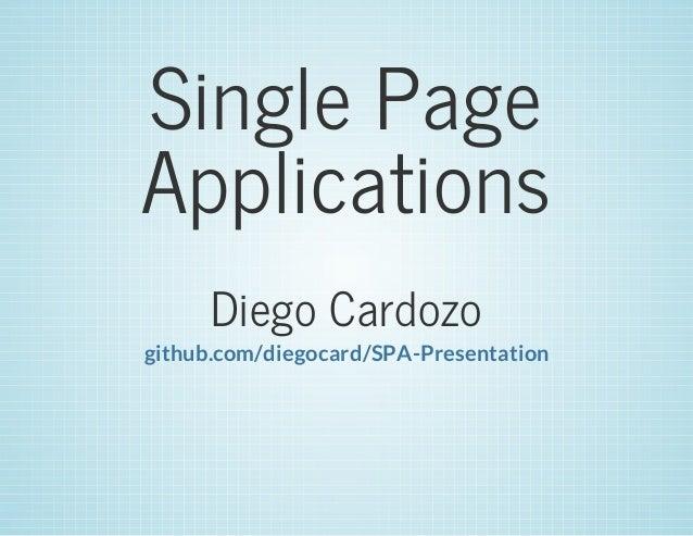 Single Page Applications Diego Cardozo github.com/diegocard/SPA-Presentation