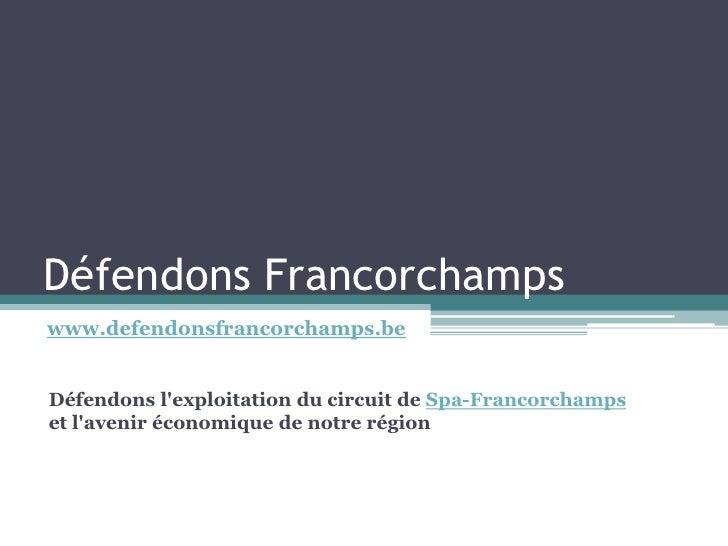 Défendons Francorchamps www.defendonsfrancorchamps.be   Défendons l'exploitation du circuit de Spa-Francorchamps et l'aven...