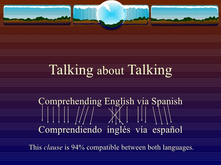 Talking   about   Talking Comprehending English via Spanish Comprendiendo  ingl és  vía  español This  clause  is 94% comp...