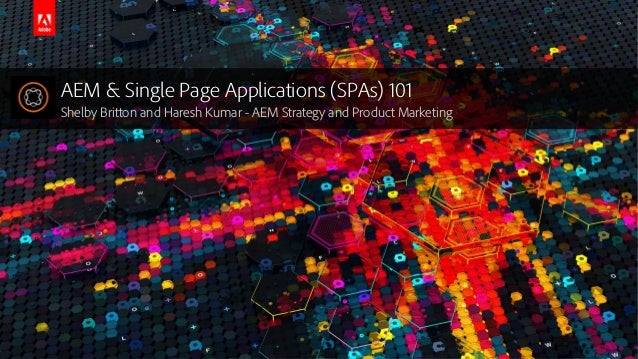 © 2016 Adobe Systems Incorporated. All Rights Reserved. Adobe Confidential. AEM & Single Page Applications (SPAs) 101 Shel...