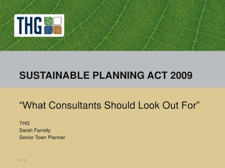 "© THG<br />SUSTAINABLE PLANNING ACT 2009<br />""What Consultants Should Look Out For""<br />THG<br />Sarah Farrelly<br />Sen..."