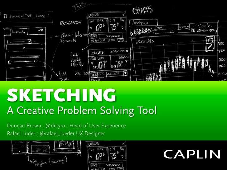 SKETCHINGA Creative Problem Solving ToolDuncan Brown : @detyro : Head of User Experience Rafael Lüder : @rafael_lueder UX ...