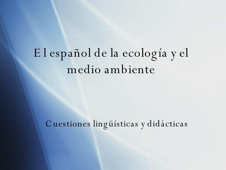 El espa ñol de la ecología y el medio ambiente Cuestiones ling üísticas y didácticas