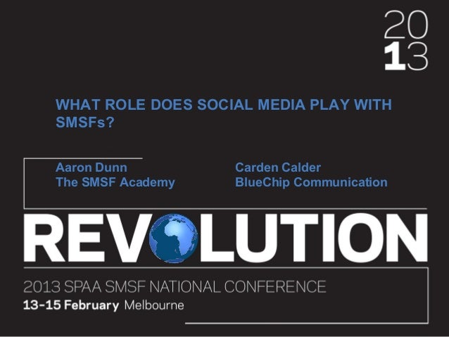 WHAT ROLE DOES SOCIAL MEDIA PLAY WITHSMSFs?Aaron Dunn         Carden CalderThe SMSF Academy   BlueChip Communication